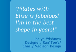 Pilates with Elise is fabulous!  I'm in the best shape in years!
